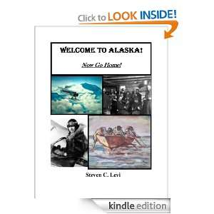 WELCOME TO ALASKA NOW GO HOME Steven Levi  Kindle Store