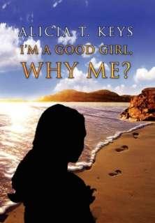BARNES & NOBLE  IM A Good Girl, Why Me? by Alicia Keys, Xlibris