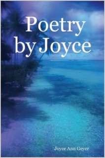 Poetry by Joyce by Joyce Ann Geyer in Poetry