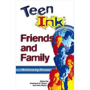 Teen Ink Friends & Family Friends and Family, Meyer