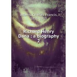 Richard Henry Dana : a biography. 2: Charles Francis, 1835